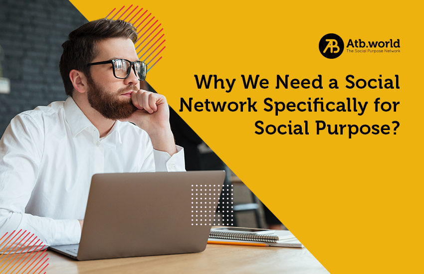Why We Need a Social Network Specifically for Social Purpose